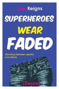 Superheroes Wear Faded Denim